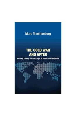 Abbildung von Trachtenberg | The Cold War and After | 2012 | History, Theory, and the Logic...