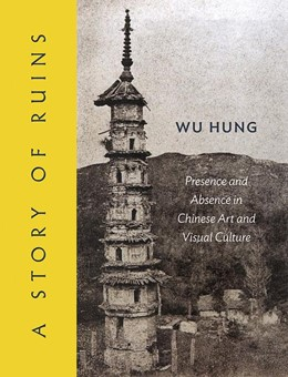 Abbildung von Hung | A Story of Ruins | 2012 | Presence and Absence in Chines...