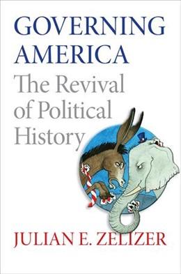 Abbildung von Zelizer | Governing America | 2012 | The Revival of Political Histo...
