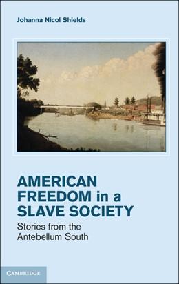 Abbildung von Shields | Freedom in a Slave Society | 2012 | Stories from the Antebellum So...