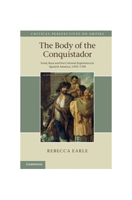 Abbildung von Earle | The Body of the Conquistador | 2012 | Food, Race and the Colonial Ex...