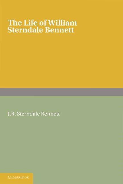 Abbildung von Sterndale Bennett   The Life of William Sterndale Bennett   2012