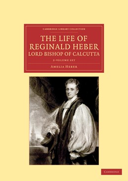 Abbildung von Heber | The Life of Reginald Heber, D.D., Lord Bishop of Calcutta 2 Volume Set | 2012 | With Selections from his Corre...