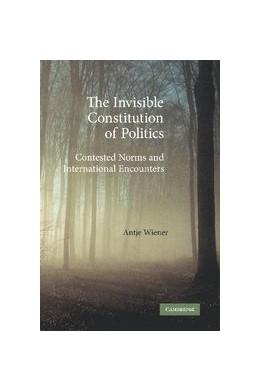 Abbildung von Wiener | The Invisible Constitution of Politics | 2012 | Contested Norms and Internatio...