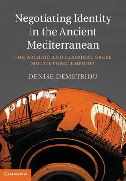 Abbildung von Demetriou | Negotiating Identity in the Ancient Mediterranean | 2012 | The Archaic and Classical Gree...