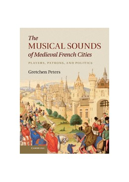 Abbildung von Peters | The Musical Sounds of Medieval French Cities | 2012 | Players, Patrons, and Politics