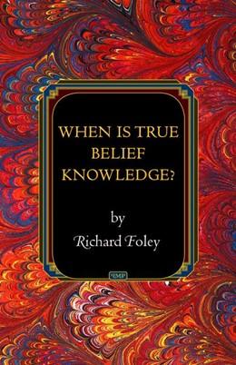 Abbildung von Foley | When Is True Belief Knowledge? | 2012