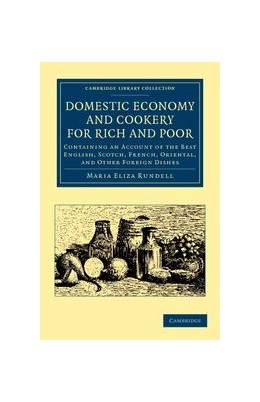 Abbildung von Rundell   Domestic Economy, and Cookery, for Rich and Poor   2012   Containing an Account of the B...