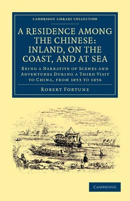 Abbildung von Fortune | A Residence among the Chinese: Inland, on the Coast, and at Sea | 2012 | Being a Narrative of Scenes an...