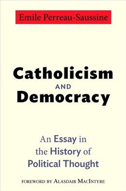 Abbildung von Perreau-Saussine | Catholicism and Democracy | 2012 | An Essay in the History of Pol...