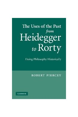 Abbildung von Piercey | The Uses of the Past from Heidegger to Rorty | 2012 | Doing Philosophy Historically