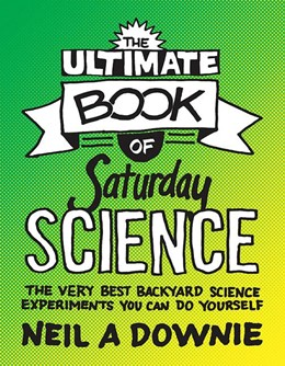 Abbildung von Downie | The Ultimate Book of Saturday Science | 2012 | The Very Best Backyard Science...