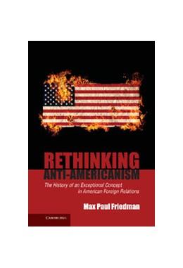 Abbildung von Friedman   Rethinking Anti-Americanism   2012   The History of an Exceptional ...