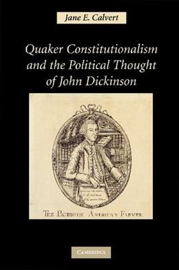 Abbildung von Calvert | Quaker Constitutionalism and the Political Thought of John Dickinson | 2012