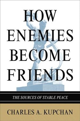 Abbildung von Kupchan | How Enemies Become Friends | 2012 | The Sources of Stable Peace