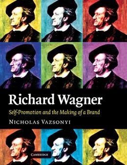 Abbildung von Vazsonyi | Richard Wagner | 2012 | Self-Promotion and the Making ...