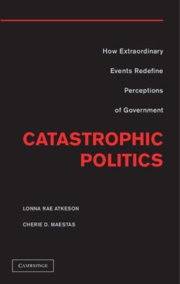 Abbildung von Atkeson / Maestas   Catastrophic Politics   2012   How Extraordinary Events Redef...
