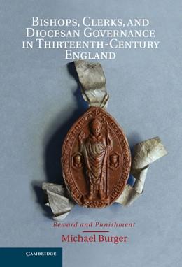 Abbildung von Burger   Bishops, Clerks, and Diocesan Governance in Thirteenth-Century England   2012   Reward and Punishment