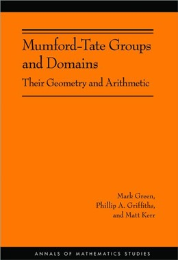 Abbildung von Green / Griffiths / Kerr | Mumford-Tate Groups and Domains | 2012 | Their Geometry and Arithmetic