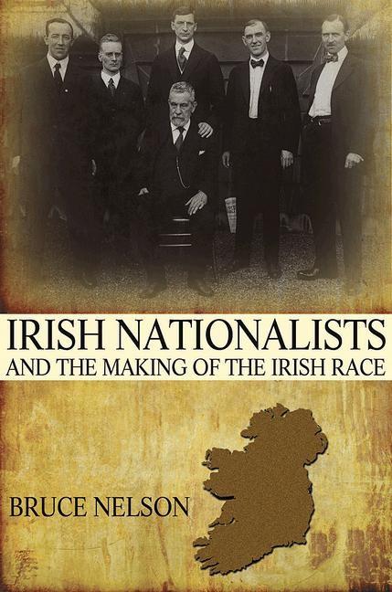 Abbildung von Nelson | Irish Nationalists and the Making of the Irish Race | 2012