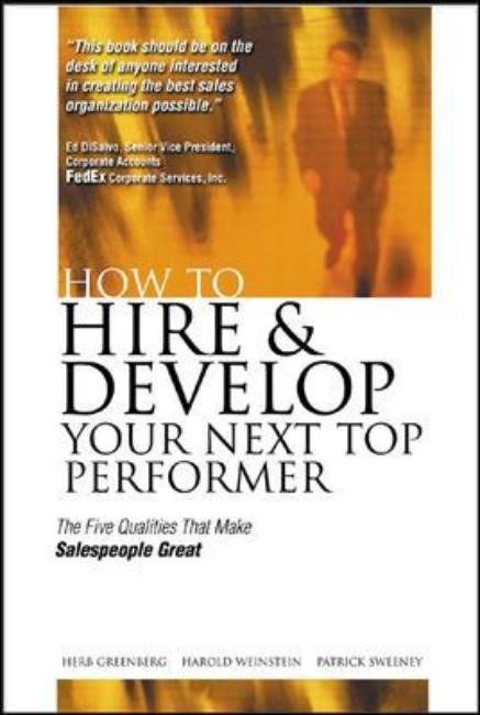 Abbildung von Greenberg   How to Hire and Develop Your Next Top Performer: The Five Qualities That Make Salespeople Great   2003