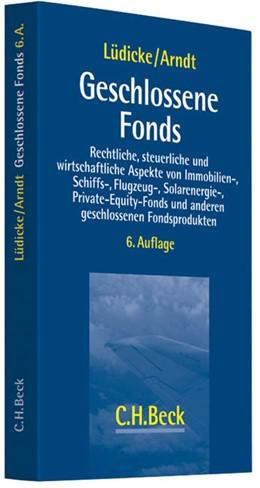 Abbildung von Lüdicke / Arndt   Geschlossene Fonds   6. Auflage   2013   beck-shop.de