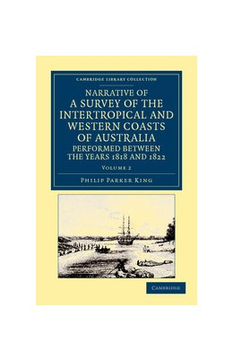 Abbildung von King | Narrative of a Survey of the Intertropical and Western Coasts of Australia, Performed between the Years 1818 and 1822 | 2012 | With an Appendix Containing Va...