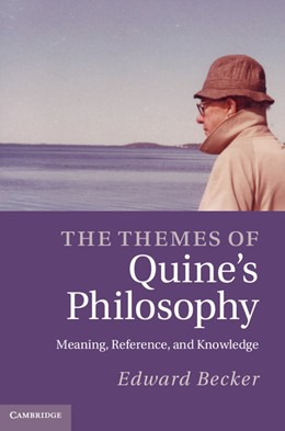 Abbildung von Becker | The Themes of Quine's Philosophy | 2012 | Meaning, Reference, and Knowle...