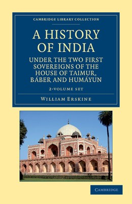 Abbildung von Erskine   A History of India under the Two First Sovereigns of the House of Taimur, Báber and Humáyun 2 Volume Set   2012