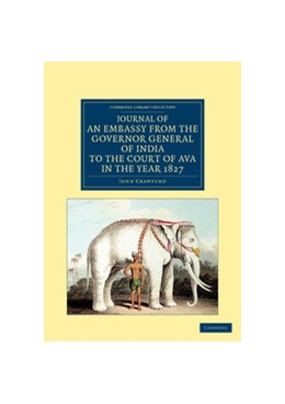 Abbildung von Crawfurd   Journal of an Embassy from the Governor General of India to the Court of Ava, in the Year 1827   2012