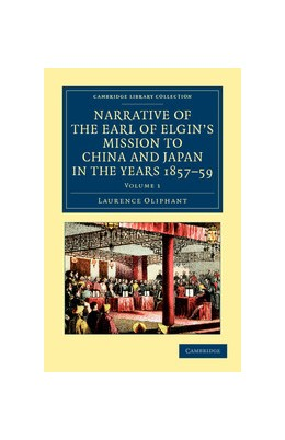 Abbildung von Oliphant | Narrative of the Earl of Elgin's Mission to China and Japan, in the Years 1857, '58, '59 | 1. Auflage | 2012 | beck-shop.de
