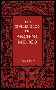 Abbildung von Spence | The Civilization of Ancient Mexico | 2012