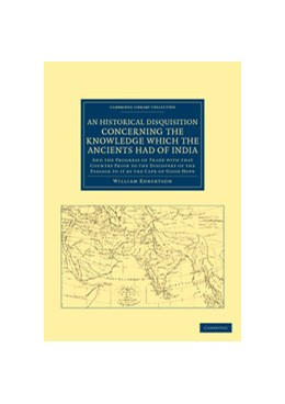 Abbildung von Robertson | An Historical Disquisition Concerning the Knowledge Which the Ancients had of India | 2012 | And the Progress of Trade with...