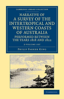 Abbildung von King | Narrative of a Survey of the Intertropical and Western Coasts of Australia, Performed between the Years 1818 and 1822 2 Volume Set | 2012 | With an Appendix Containing Va...