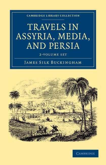 Abbildung von Buckingham   Travels in Assyria, Media, and Persia 2 Volume Set   2012