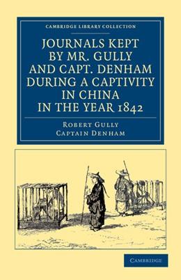 Abbildung von Gully / Denham | Journals Kept by Mr. Gully and Capt. Denham during a Captivity in China in the Year 1842 | 2012