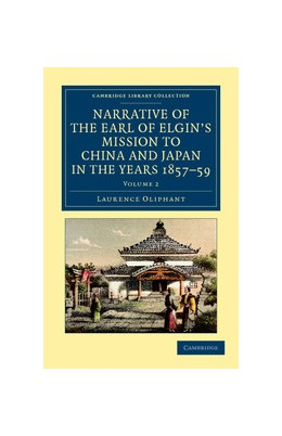 Abbildung von Oliphant | Narrative of the Earl of Elgin's Mission to China and Japan, in the Years 1857, '58, '59 | 2012