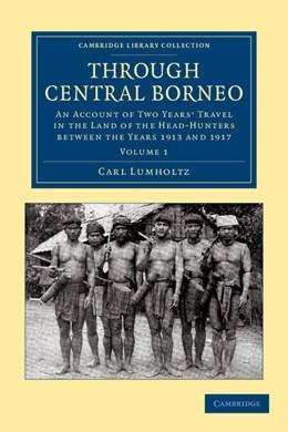 Abbildung von Lumholtz | Through Central Borneo | 2012 | An Account of Two Years' Trave...