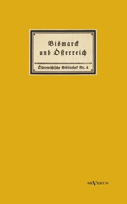 Abbildung von Zweybrück   Bismarck und Österreich   Nachdruck der Originalausgabe von 1915   2012   Nachdruck der Originalausgabe ...