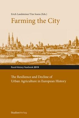 Abbildung von Landsteiner / Soens | Farming the City | mit zahlreichen s/w-Abbildungen | 2020 | The Resilience and Decline of ...