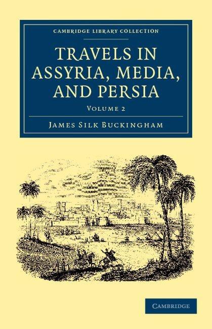 Abbildung von Buckingham   Travels in Assyria, Media, and Persia   2012