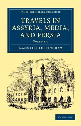 Abbildung von Buckingham | Travels in Assyria, Media, and Persia | 2012