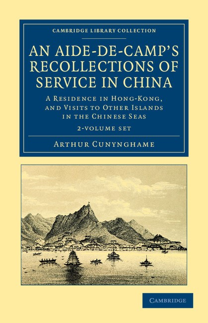 Abbildung von Cunynghame | An Aide-de-Camp's Recollections of Service in China 2 Volume Set | 2012