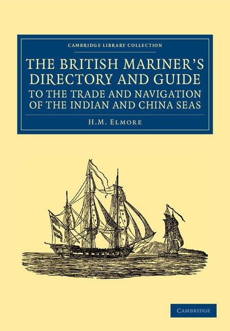 Abbildung von Elmore | The British Mariner's Directory and Guide to the Trade and Navigation of the Indian and China Seas | 2012