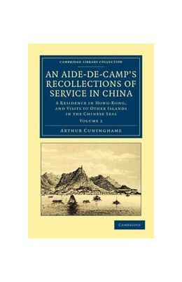 Abbildung von Cunynghame | An Aide-de-Camp's Recollections of Service in China | 2012 | A Residence in Hong-Kong, and ...