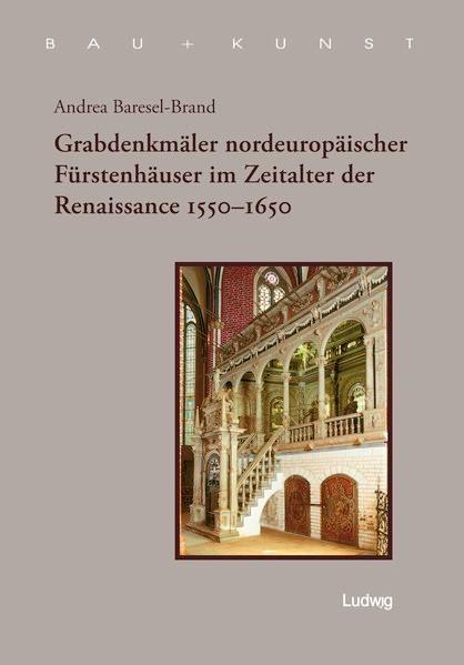 Grabdenkmäler nordeuropäischer Fürstenhäuser im Zeitalter der Renaissance 1550 - 1650   Brasel-Brand, 2007   Buch (Cover)
