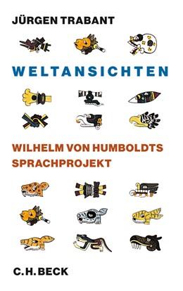 Abbildung von Trabant, Jürgen   Weltansichten   2012   Wilhelm von Humboldts Sprachpr...