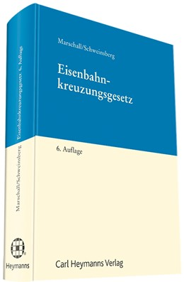 Abbildung von Marschall / Schweinsberg | Eisenbahnkreuzungsgesetz | 6., überarbeitete Auflage | 2018