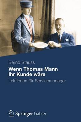 Abbildung von Stauss | Wenn Thomas Mann Ihr Kunde wäre | 2012 | Lektionen für Servicemanager