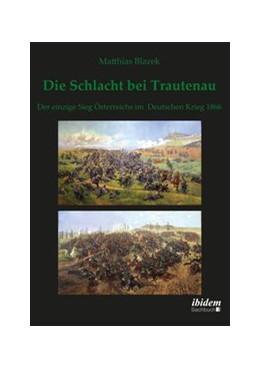 Abbildung von Blazek | Die Schlacht bei Trautenau. Der einzige Sieg Österreichs im Deutschen Krieg 1866 | 2012